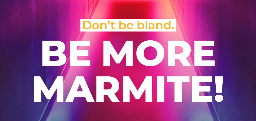 Don't be bland. Be more Marmite!
